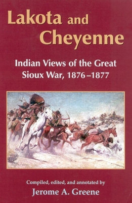 Lakota and Cheyenne: Indian Views of the Great Sioux War, 1876-1877 - Greene, Jerome A (Editor)