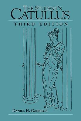 The Student's Catullus - Garrison, Daniel H, and Catullus, Gaius Valerius, Professor