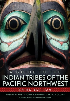 A Guide to the Indian Tribes of the Pacific Northwest - Ruby, Robert H, Dr., M.D., and Brown, John A, and Collins, Cary C