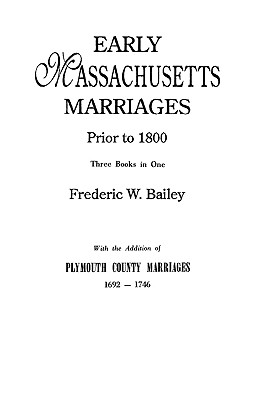 Early Massachusetts Marriages Prior to 1800 - Bailey, Frederic W