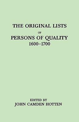The Original Lists of Persons of Quality, 1600-1700. Emigrants, Religious Exiles, Political Rebels, Serving Men Sold for a Term of Years, Apprentices, - Hotten, John C