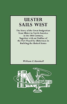 Ulster Sails West. the Story of the Great Emigration from Ulster to North America in the 18th Century, Together with an Outline of the Part Played by - Marshall, William F