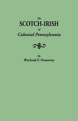 The Scotch-Irish of Colonial Pennsylvania - Dunaway, Wayland F