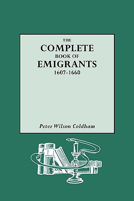 Complete Book of Emigrants, 1607-1660 - Coldham, Peter Wilson