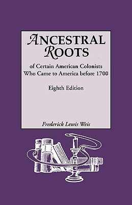 Ancestral Roots of Certain American Colonists Who Came to America Before 1700. Lineages from Afred the Great, Charlemagne, Malcolm of Scotland, Robert - Weis, Frederick Lewis, and Sheppard, Jr Walter Lee, and Beall, William R (Editor)