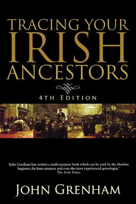 Tracing Your Irish Ancestors: The Complete Guide - Grenham, John