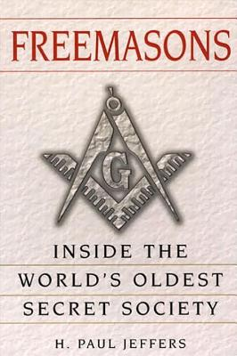 Freemasons: A History and Exploration of the World's Oldestsecret Socie: Inside the World's Oldest Secret Society - Jeffers, H Paul