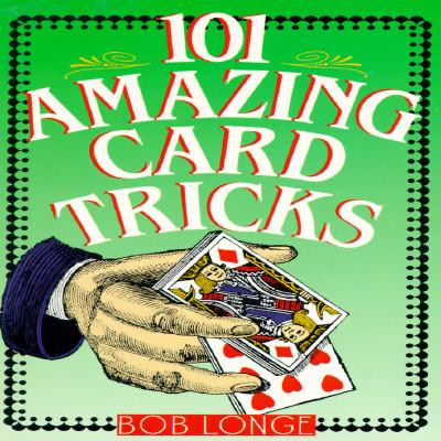 101 Amazing Card Tricks - Longe, Bob