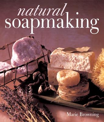 Natural Soapmaking - Browning, Marie