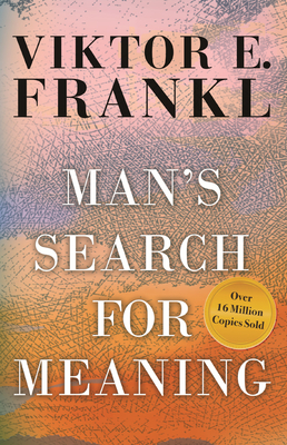 Man's Search for Meaning - Frankl, Viktor E, and Lasch, Ilse (Translated by), and Kushner, Harold S (Foreword by)