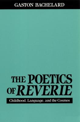 The Poetics of Reverie - Bachelard, Gaston