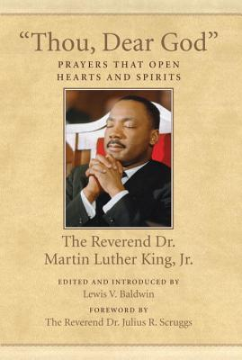 Thou, Dear God: Prayers That Open Hearts and Spirits - King, Martin Luther, Jr., and Baldwin, Lewis V (Editor), and Scruggs, Julius R (Foreword by)