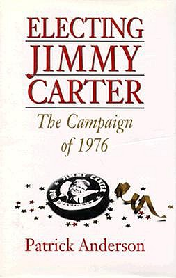 Electing Jimmy Carter: The Campaign of 1976 - Anderson, Patrick