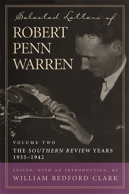 Selected Letters of Robert Penn Warren, Volume 2: The Southern Review Years, 1935-1942 - Warren, Robert Penn, and Clark, William Bedford (Introduction by)