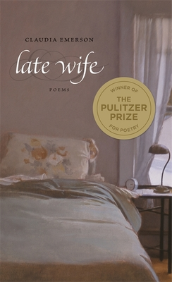 Late Wife: Poems - Emerson, Claudia, and Smith, Dave (Editor)