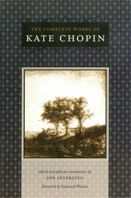 The Complete Works of Kate Chopin - Chopin, Kate, and Seyersted, Per (Editor), and Wilson, Edmund (Foreword by)