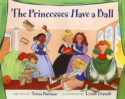 The Princesses Have a Ball - Bateman, Teresa
