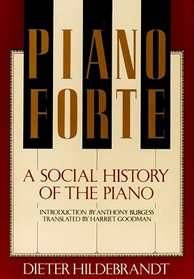Pianoforte: A Social History of the Piano - Hildebrandt, Dieter, and Goodman, Harriet (Translated by), and Hildebrandt