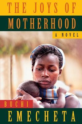 The Joys of Motherhood - Emecheta, Buchi, and Robolin, Stephane (Introduction by)