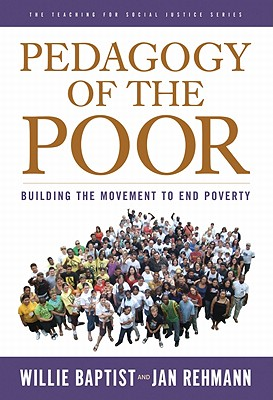 Pedagogy of the Poor: Building the Movement to End Poverty - Baptist, Willie, and Rehmann, Jan