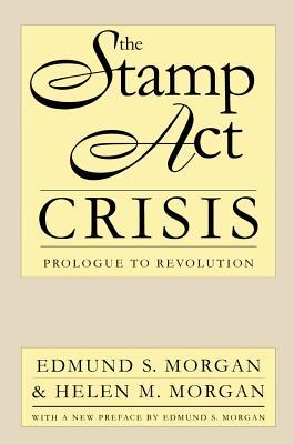 The Stamp ACT Crisis: Prologue to Revolution - Morgan, Edmund S, Professor, and Morgan, Helen M