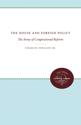 The House and Foreign Policy - Whalen, Charles W, and Whalen, Jr Charles