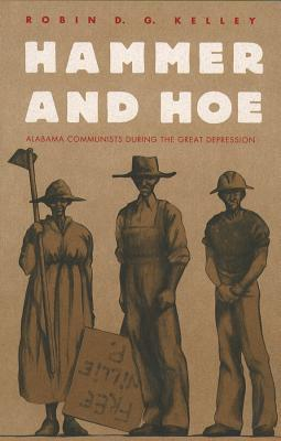 Hammer and Hoe: Alabama Communists During the Great Depression - Kelley, Robin D G