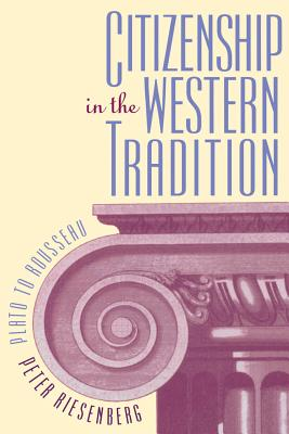 Citizenship in the Western Tradition: Plato to Rousseau - Riesenberg, Peter
