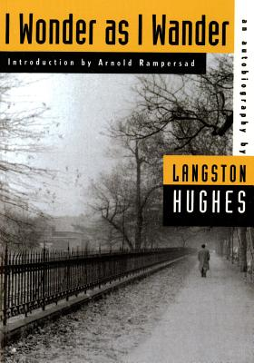 I Wonder as I Wander: An Autobiographical Journey - Hughes, Langston, and Rampersad, Arnold (Introduction by)