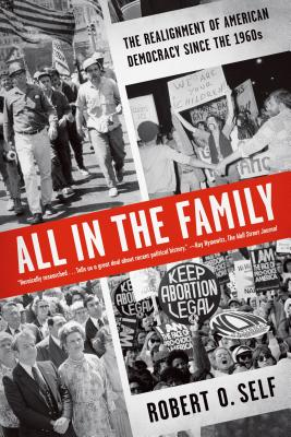 All in the Family: The Realignment of American Democracy Since the 1960s - Self, Robert O