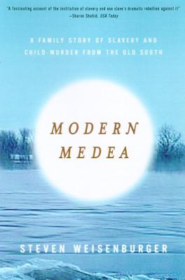 Modern Medea: A Family Story of Slavery and Child-Murder from the Old South - Weisenburger, Steven