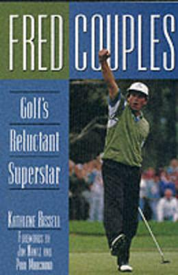 Fred Couples - Bissell, Kathlene, and Nantz, Jim (Foreword by), and Marchand, Paul (Foreword by)