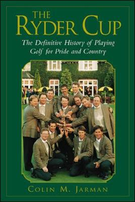 The Ryder Cup: The Definitive History of Playing Golf for Pride and Country - Jarman, Colin M