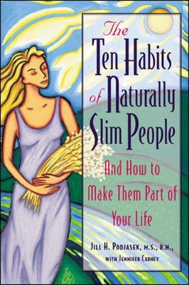 The Ten Habits of Naturally Slim People - Podjasek, Jill H, and Carney, Jennifer
