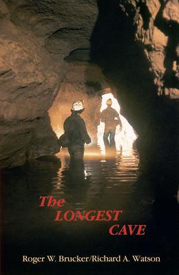 The Longest Cave - Brucker, Roger W, and Watson, Richard A, Professor, PH.D., and Watson, Richard A