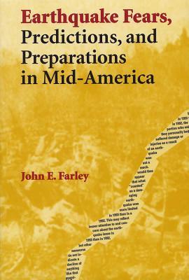 Earthquake Fears, Predictions, and Preparations in Mid-America - Farley, John E, Professor, Ph.D.