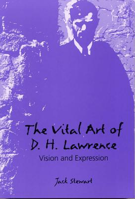 The Vital Art of D. H. Lawrence: Vision and Expression - Stewart, Jack