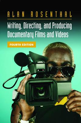 Writing, Directing, and Producing Documentary Films and Videos - Rosenthal, Alan, Professor