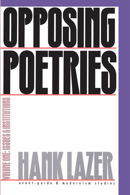 Opposing Poetries V1: Part One: Issues and Institutions - Lazer, Hank, Professor