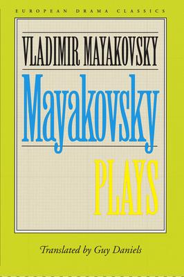 Mayakovsky: Plays - Mayakovsky, Vladimir, and Daniels, Guy (Translated by)