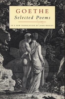 Selected Poems - Goethe, Johann Wolfgang von, and Goethe Johann, and Whaley, John (Translated by)
