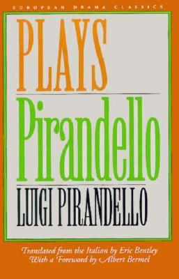 Plays - Pirandello, Luigi, Professor, and Bentley, Eric, Professor (Translated by), and Bermel, Albert, B.SC. (Foreword by)