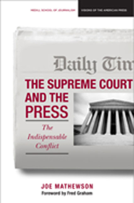 The Supreme Court and the Press: The Indispensable Conflict - Mathewson, Joe, and Graham, Fred (Foreword by)