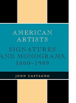 American Artists: Signatures and Monograms, 1800 to 1989 - Castagno, John, and Horton, Ann (Designer), and Turak, George J (Designer)
