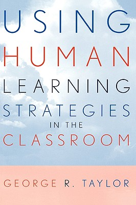 Using Human Learning Strategies in the Classroom - Taylor, George R