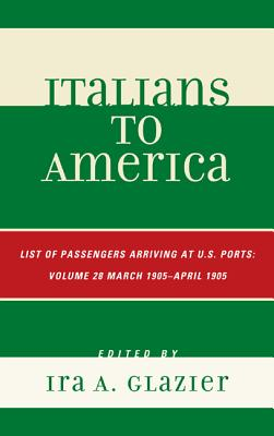 Italians to America: March 1905 - April 1905: Lists of Passengers Arriving at U.S. Ports - Glazier, Ira A