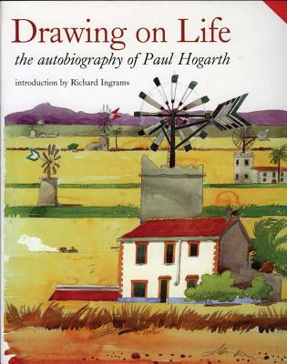 Drawing on Life: The Autobiography of Paul Hogarth - Hogarth, Paul, and Ingrams, Richard (Introduction by)
