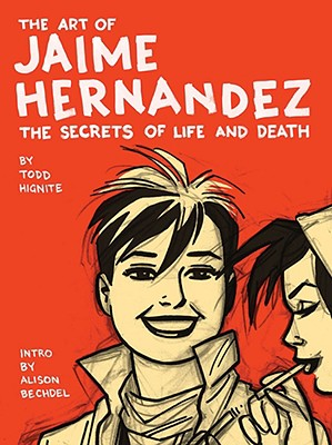 Art of Jaime Hernandez: The Secrets of Life and Death - Hernandez, Jaime, and Hignite, M Todd, and Hignite, Todd
