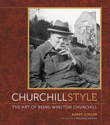 Churchill Style: The Art of Being Winston Churchill - Singer, Barry