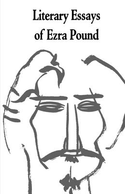 Literary Essays of Ezra Pound - Pound, Ezra, and Eliot, T S, Professor (Editor)